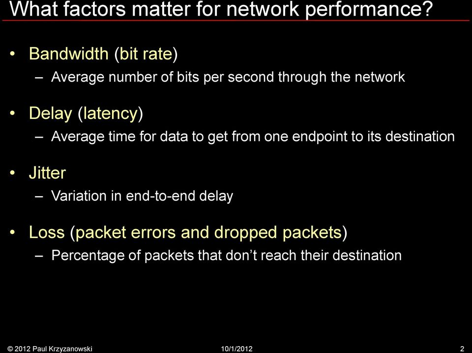 (latency) Average time for data to get from one endpoint to its destination Jitter