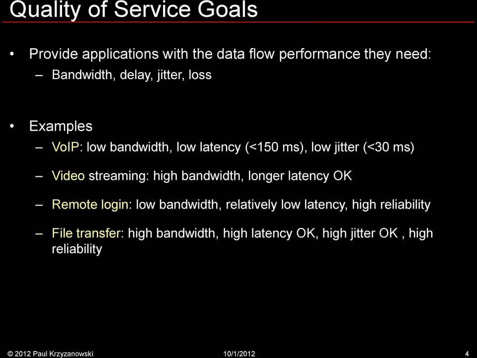 streaming: high bandwidth, longer latency OK Remote login: low bandwidth, relatively low latency,