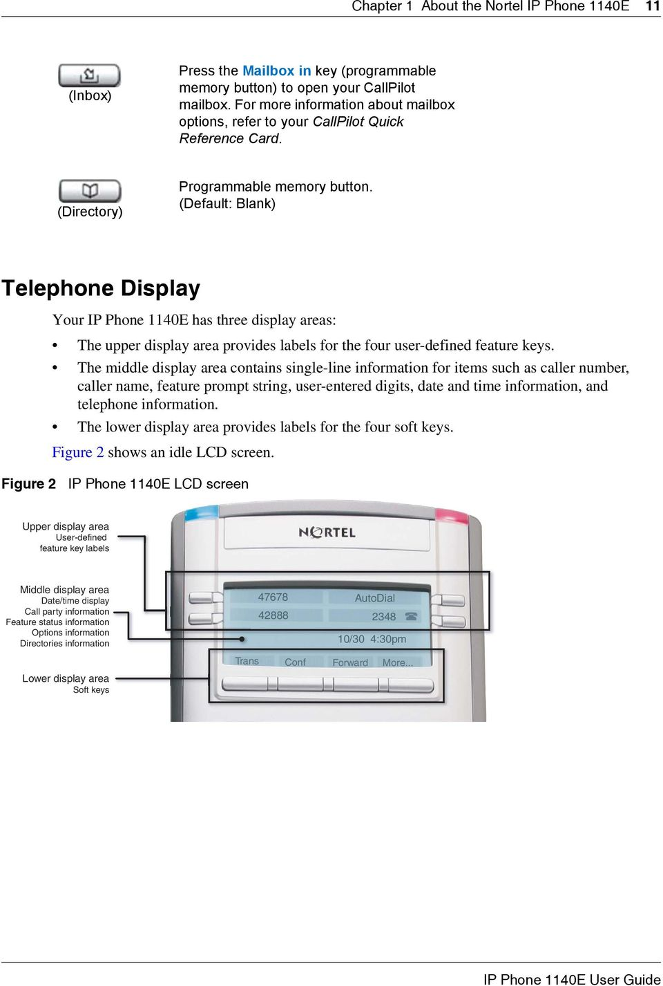 (Default: Blank) Telephone Display Your IP Phone 1140E has three display areas: The upper display area provides labels for the four user-defined feature keys.
