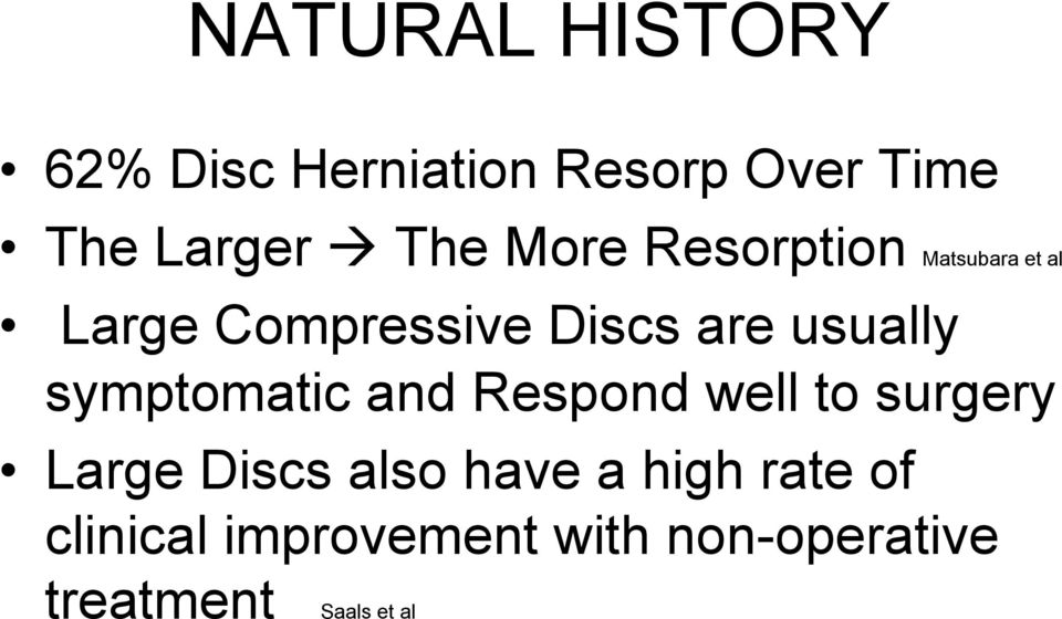 symptomatic and Respond well to surgery Large Discs also have a high
