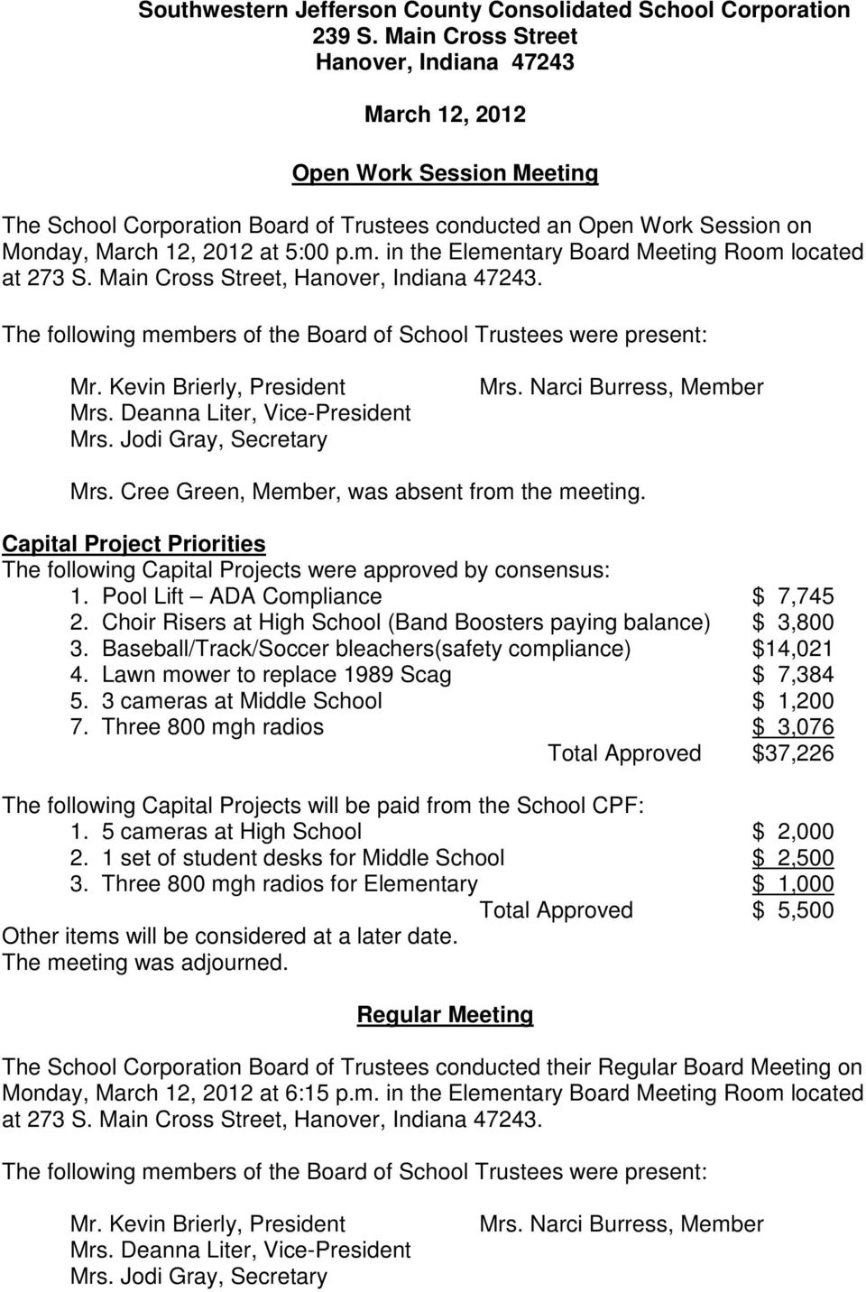 in the Elementary Board Meeting Room located at 273 S. Main Cross Street, Hanover, Indiana 47243. The following members of the Board of School Trustees were present: Mr. Kevin Brierly, President Mrs.