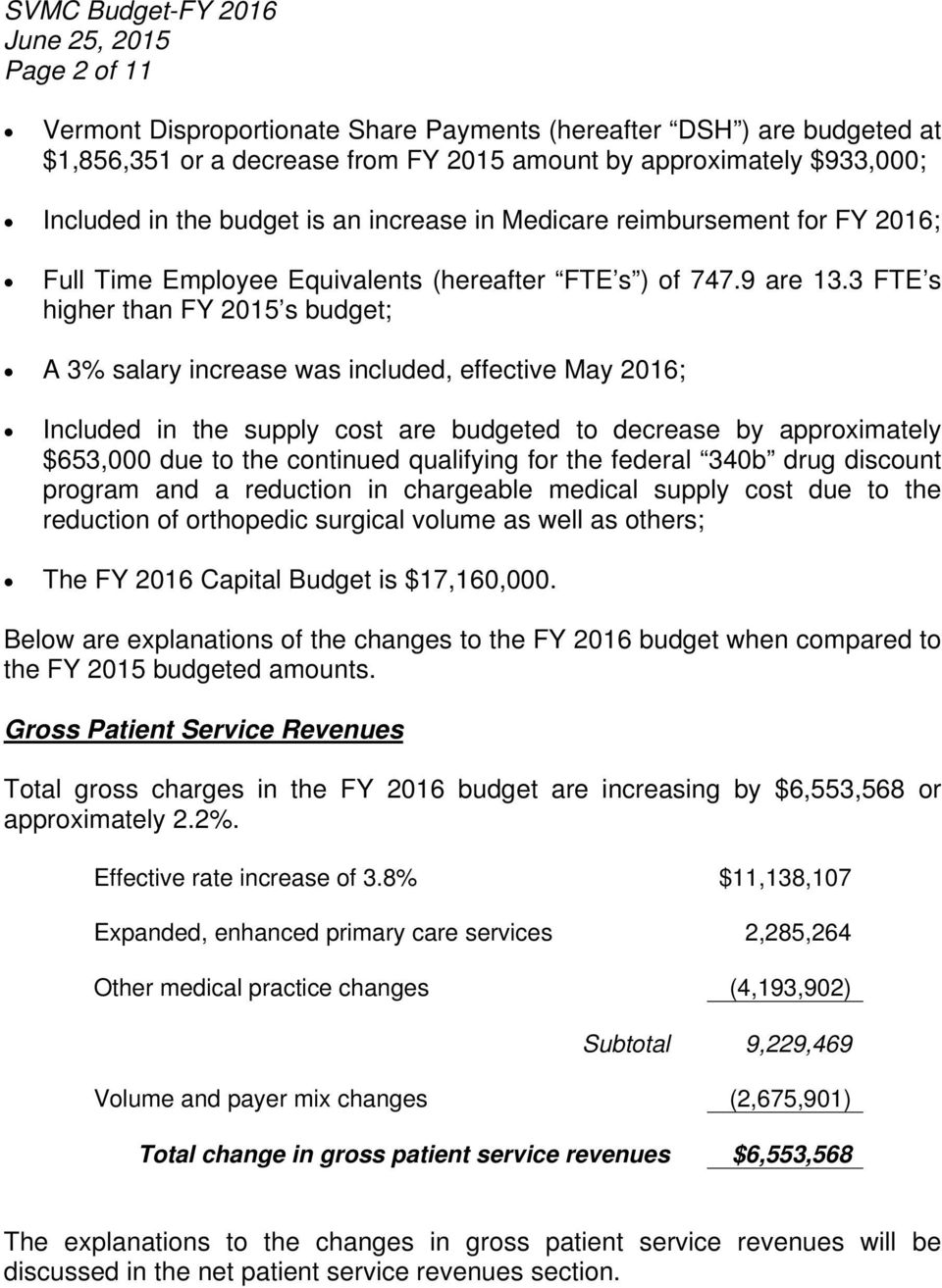 3 FTE s higher than FY 2015 s budget; A 3% salary increase was included, effective May 2016; Included in the supply cost are budgeted to decrease by approximately $653,000 due to the continued