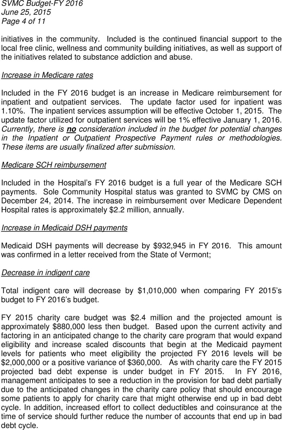Increase in Medicare rates Included in the FY 2016 budget is an increase in Medicare reimbursement for inpatient and outpatient services. The update factor used for inpatient was 1.10%.