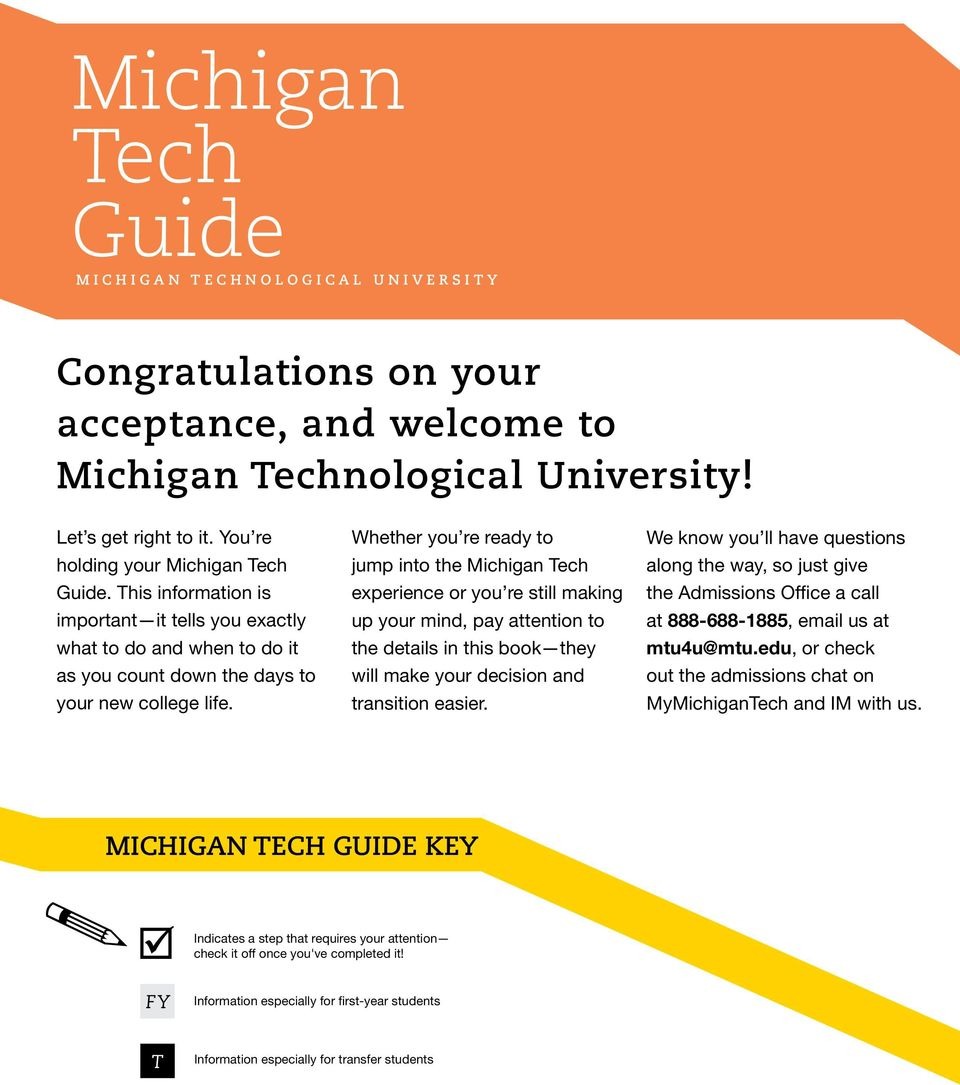 Whether you re ready to jump into the Michigan ech experience or you re still making up your mind, pay attention to the details in this book they will make your decision and transition easier.