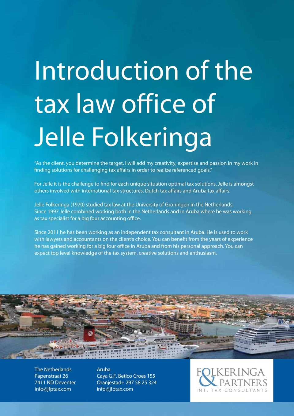 For Jelle it is the challenge to find for each unique situation optimal tax solutions. Jelle is amongst others involved with international tax structures, Dutch tax affairs and Aruba tax affairs.