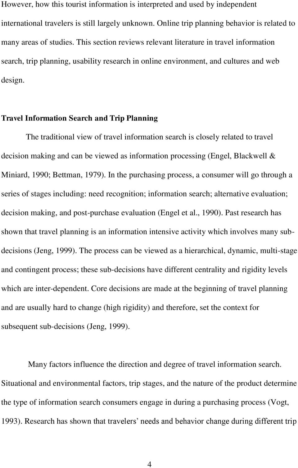 Travel Information Search and Trip Planning The traditional view of travel information search is closely related to travel decision making and can be viewed as information processing (Engel,