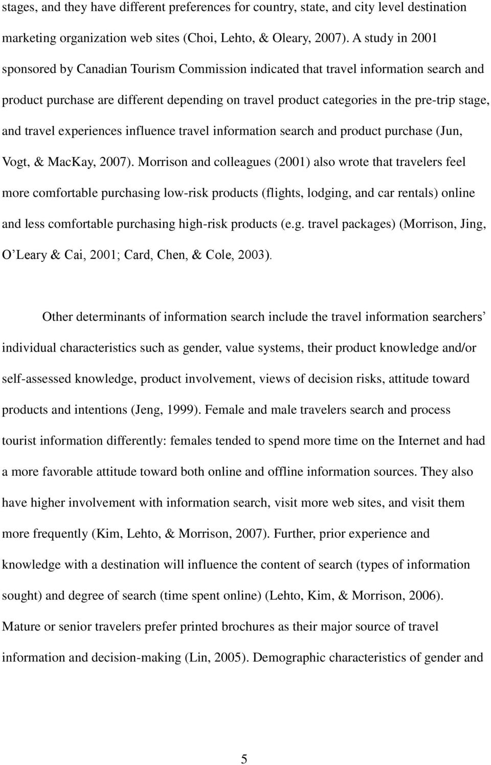 travel experiences influence travel information search and product purchase (Jun, Vogt, & MacKay, 2007).