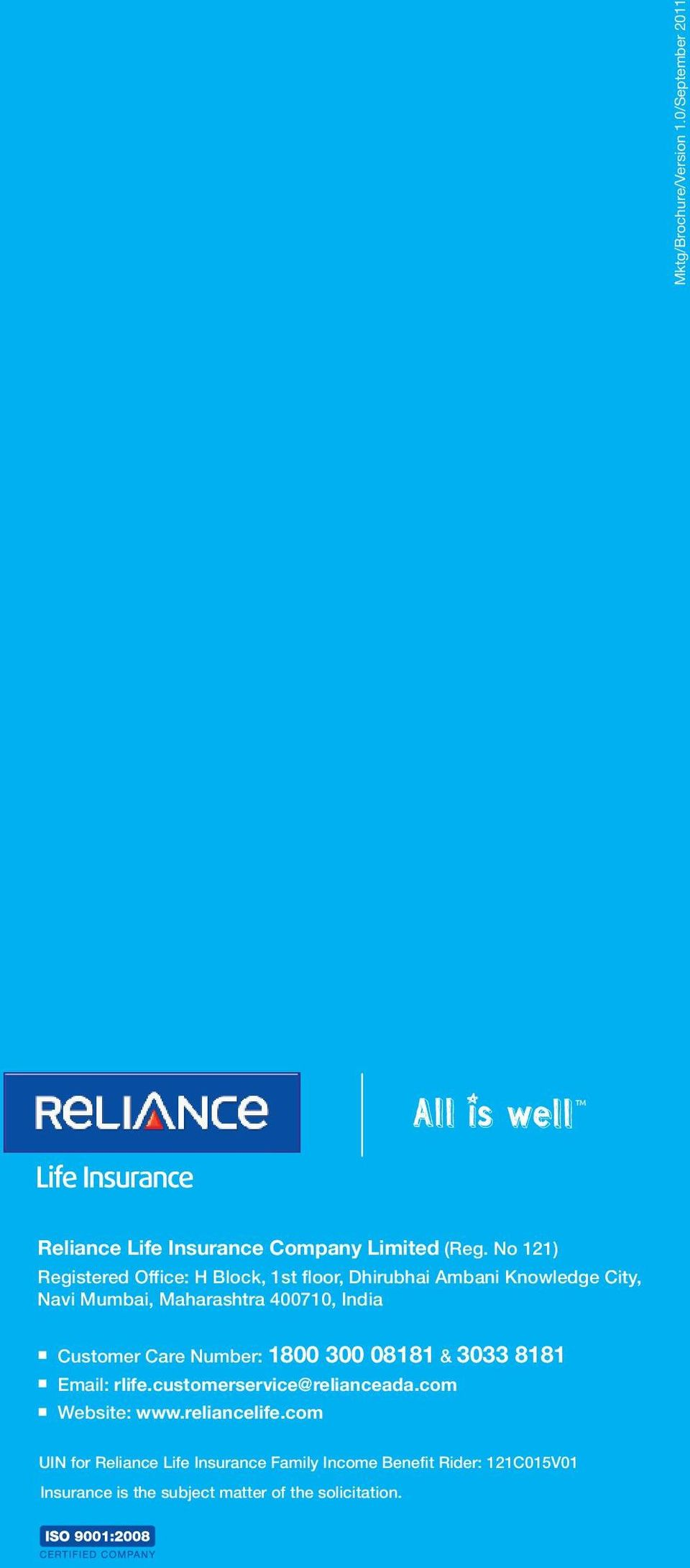 India Customer Care Number: 1800 300 08181 & 3033 8181 Email: rlife.customerservice@relianceada.com Website: www.