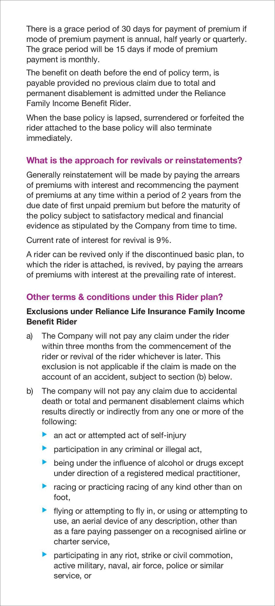 When the base policy is lapsed, surrendered or forfeited the rider attached to the base policy will also terminate immediately. What is the approach for revivals or reinstatements?