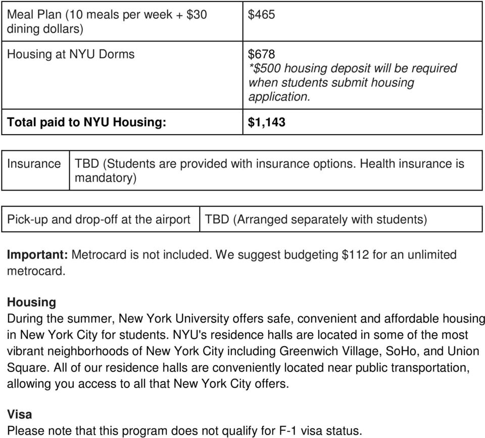 Health insurance is mandatory) Pick-up and drop-off at the airport TBD (Arranged separately with students) Important: Metrocard is not included. We suggest budgeting $112 for an unlimited metrocard.
