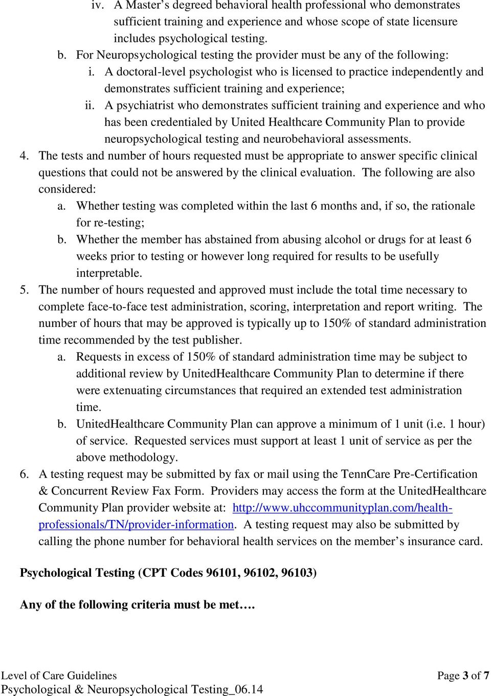 A psychiatrist who demonstrates sufficient training and experience and who has been credentialed by United Healthcare Community Plan to provide neuropsychological testing and neurobehavioral