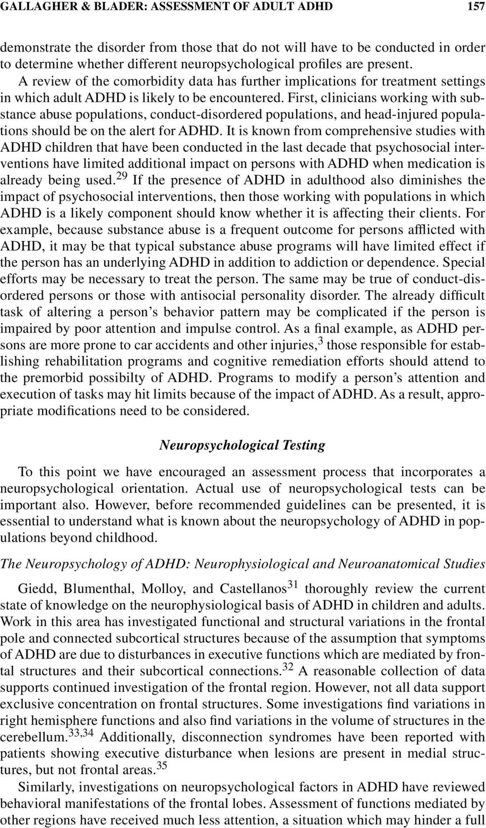 First, clinicians working with substance abuse populations, conduct-disordered populations, and head-injured populations should be on the alert for ADHD.