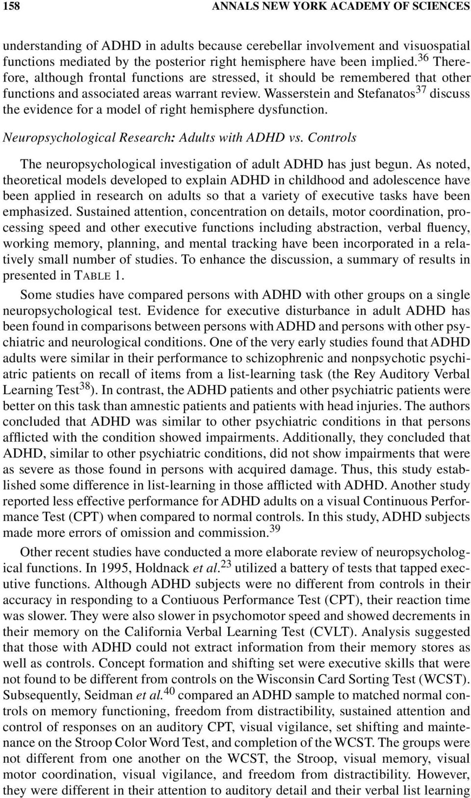 Wasserstein and Stefanatos 37 discuss the evidence for a model of right hemisphere dysfunction. Neuropsychological Research: Adults with ADHD vs.