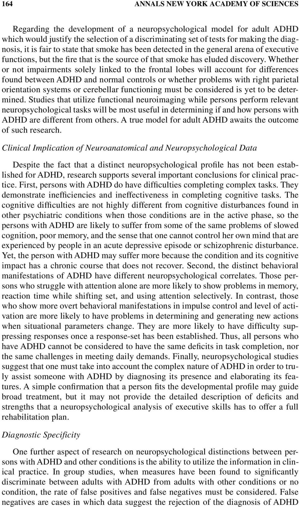 Whether or not impairments solely linked to the frontal lobes will account for differences found between ADHD and normal controls or whether problems with right parietal orientation systems or