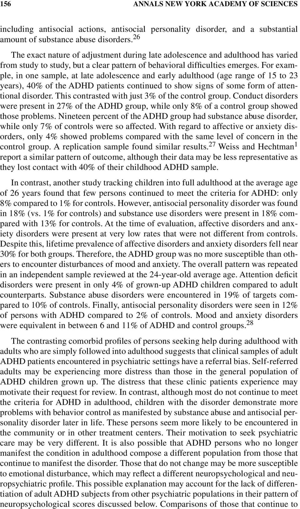 For example, in one sample, at late adolescence and early adulthood (age range of 15 to 23 years), 40% of the ADHD patients continued to show signs of some form of attentional disorder.