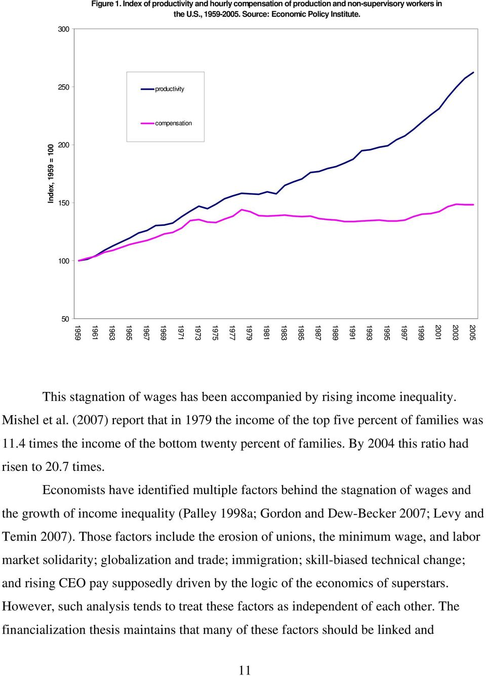 stagnation of wages has been accompanied by rising income inequality. Mishel et al. (2007) report that in 1979 the income of the top five percent of families was 11.