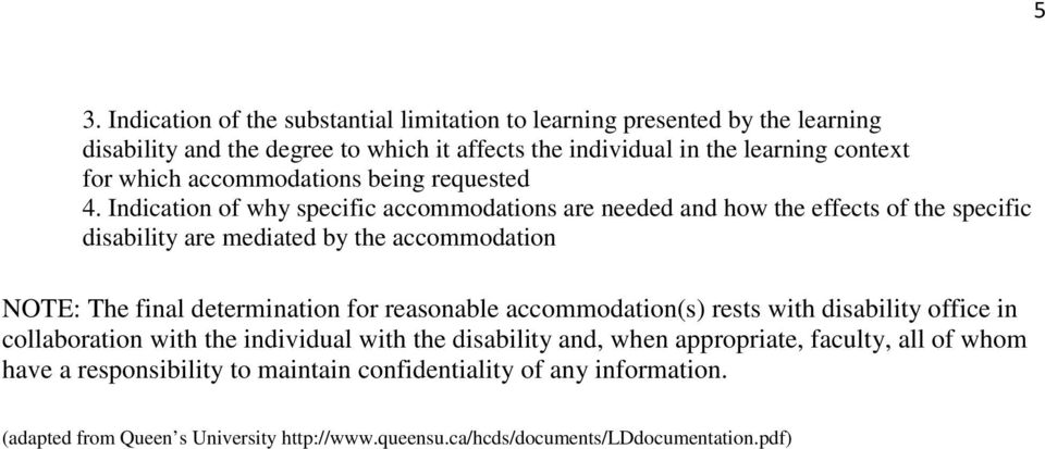 Indication of why specific accommodations are needed and how the effects of the specific disability are mediated by the accommodation NOTE: The final determination for
