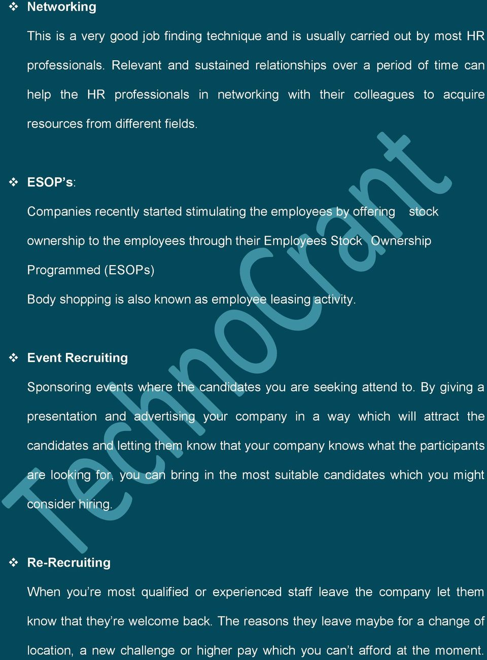 ESOP s: Companies recently started stimulating the employees by offering stock ownership to the employees through their Employees Stock Ownership Programmed (ESOPs) Body shopping is also known as