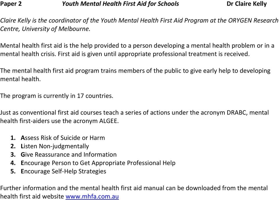 The mental health first aid program trains members of the public to give early help to developing mental health. The program is currently in 17 countries.