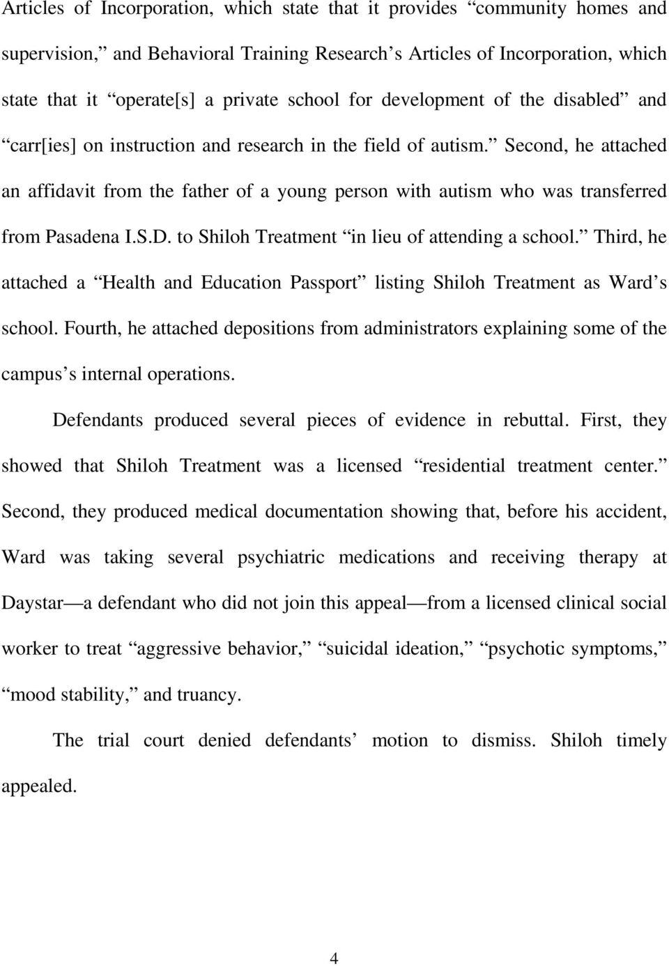 Second, he attached an affidavit from the father of a young person with autism who was transferred from Pasadena I.S.D. to Shiloh Treatment in lieu of attending a school.