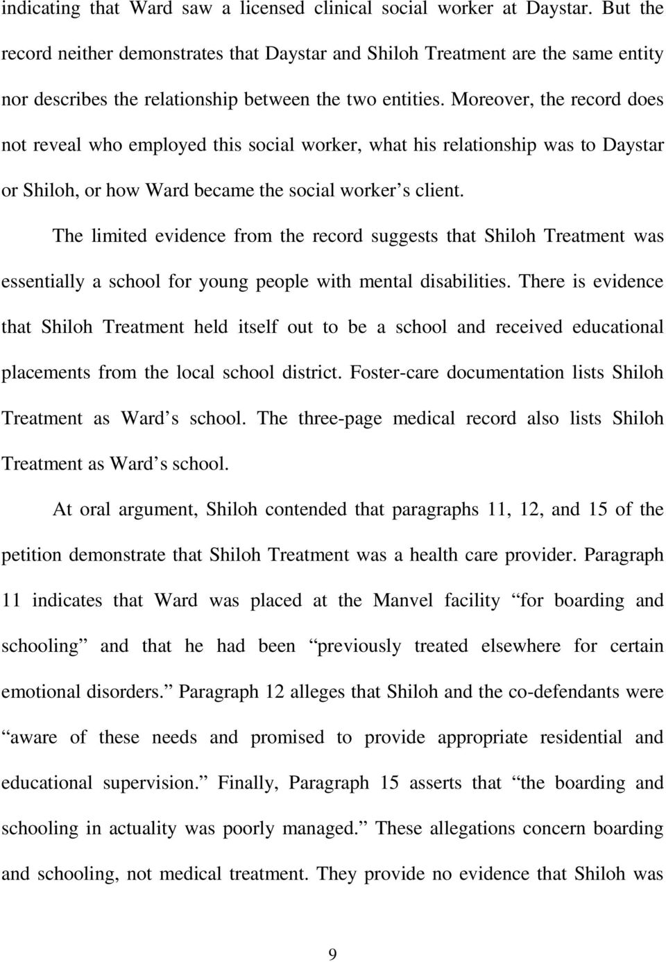 Moreover, the record does not reveal who employed this social worker, what his relationship was to Daystar or Shiloh, or how Ward became the social worker s client.