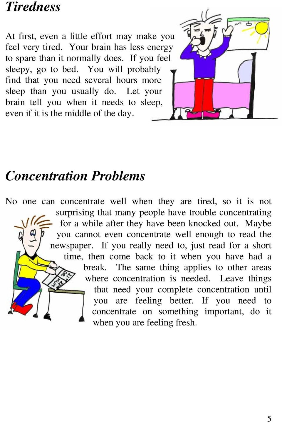 Concentration Problems No one can concentrate well when they are tired, so it is not surprising that many people have trouble concentrating for a while after they have been knocked out.