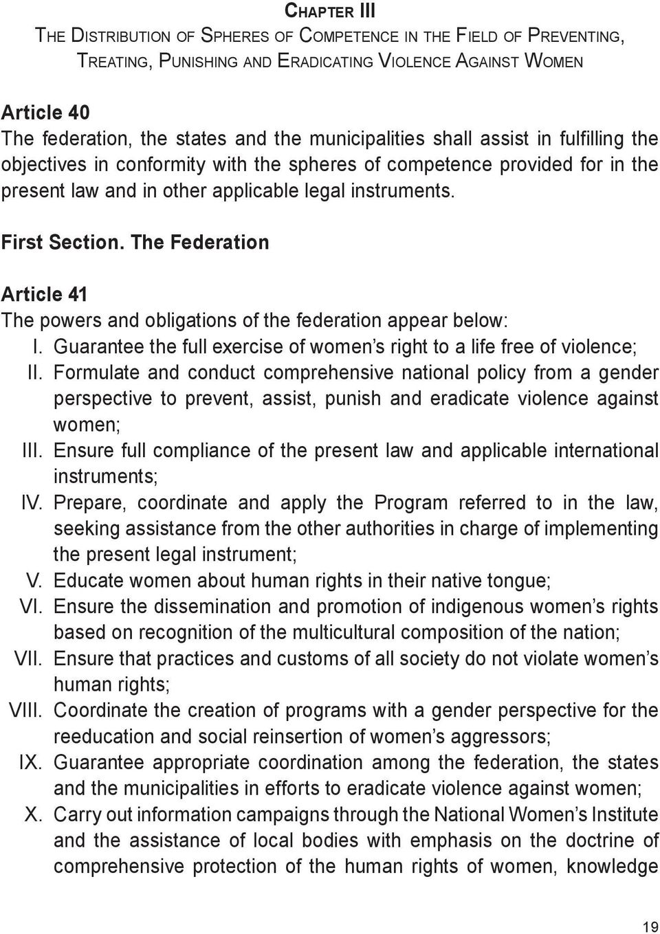 The Federation Article 41 The powers and obligations of the federation appear below: I. Guarantee the full exercise of women s right to a life free of violence; II.