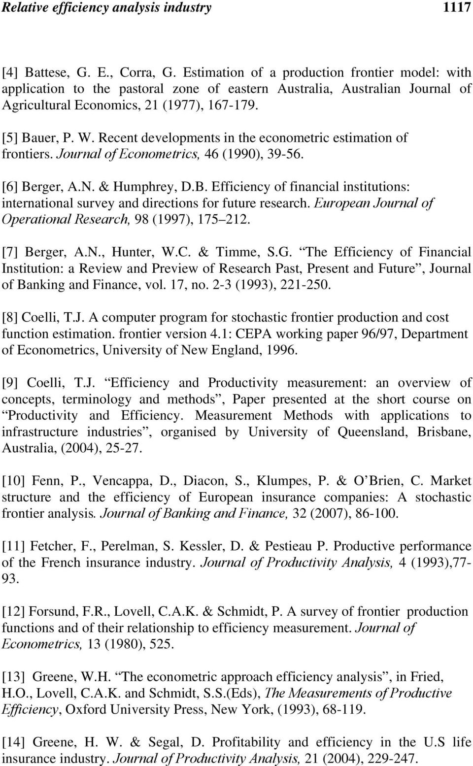 Recent developments in e econometric estimation of frontiers. Journal of Econometrics, 46 (1990), 39-56. [6] Be