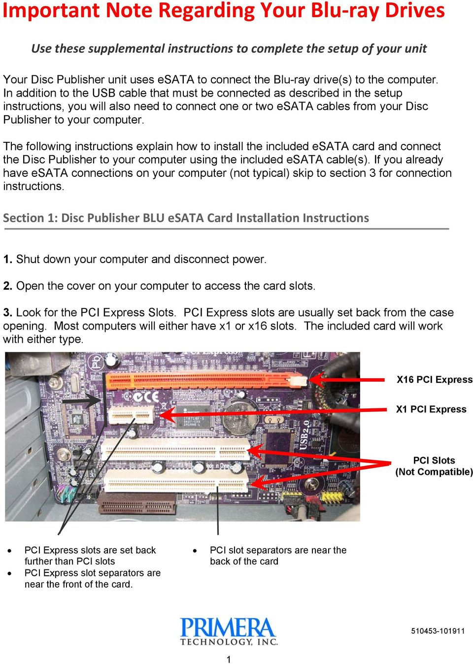 The following instructions explain how to install the included esata card and connect the Disc Publisher to your computer using the included esata cable(s).