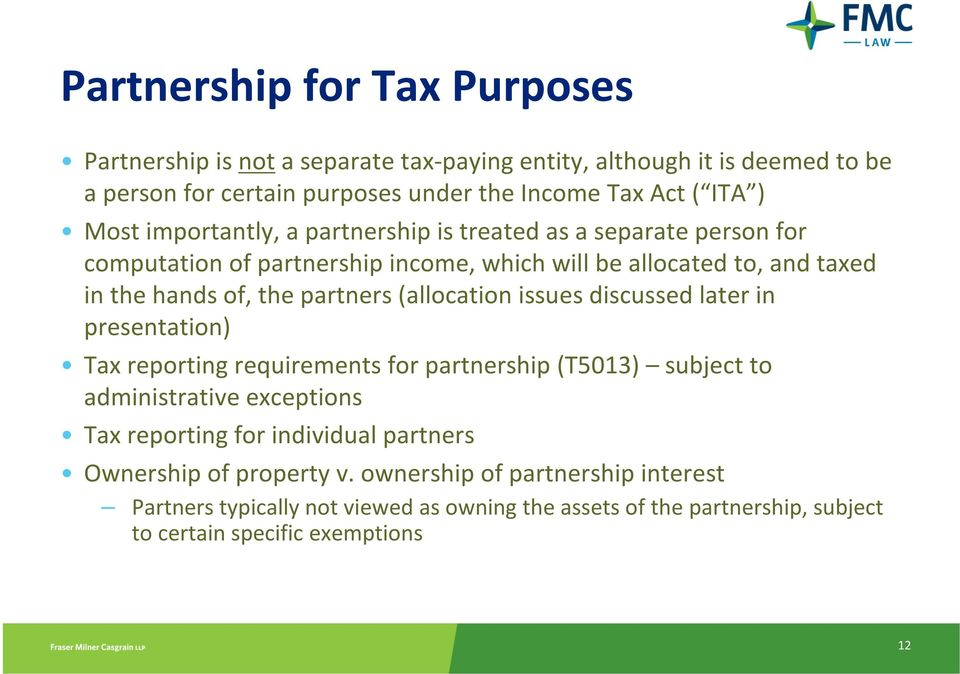 (allocation issues discussed laterin presentation) Tax reporting requirements for partnership (T5013) subject to administrative exceptions Tax reporting for individual
