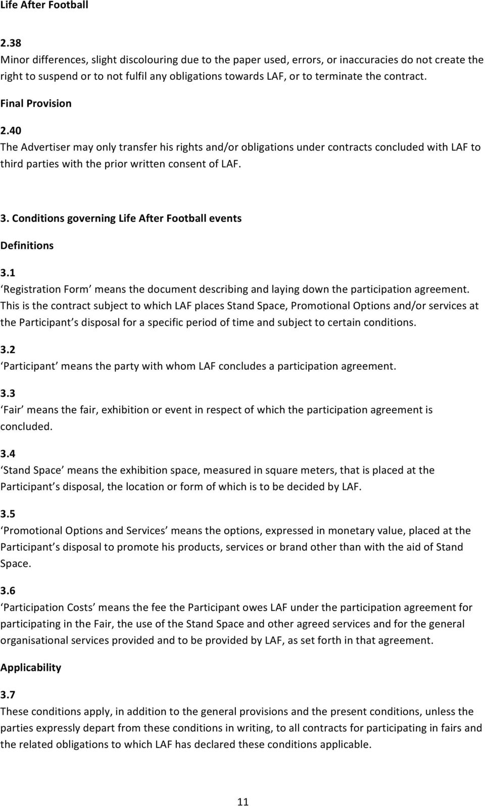 Conditions governing Life After Football events Definitions 3.1 Registration Form means the document describing and laying down the participation agreement.