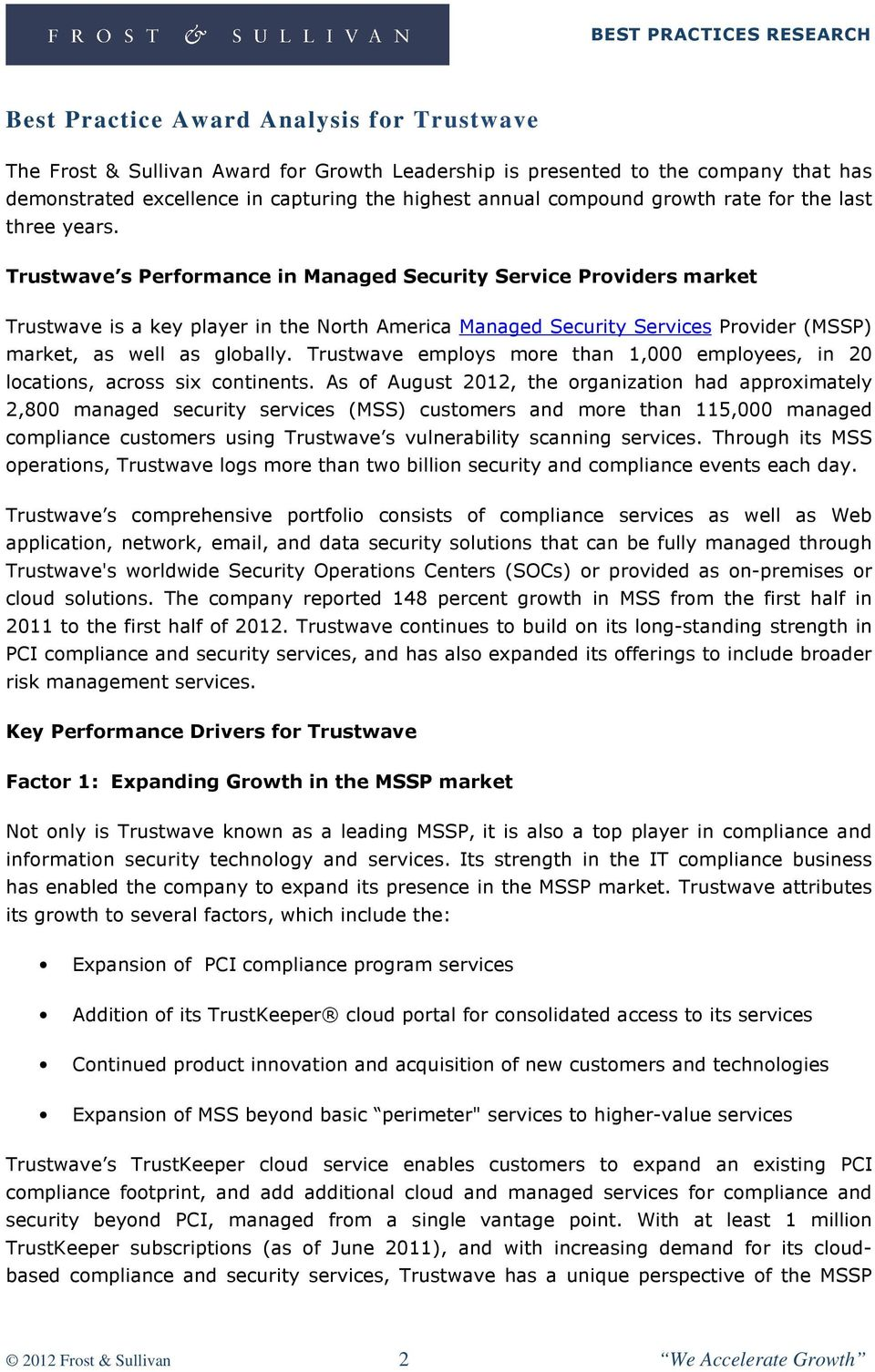 Trustwave s Performance in Managed Security Service Providers market Trustwave is a key player in the North America Managed Security Services Provider (MSSP) market, as well as globally.