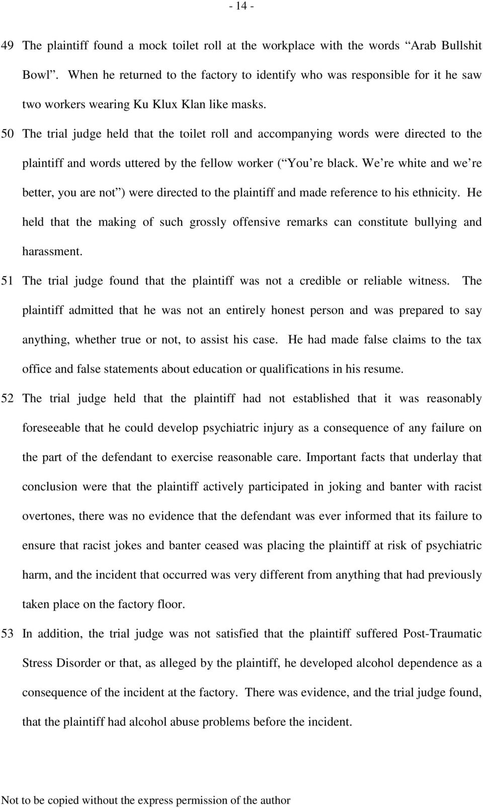 50 The trial judge held that the toilet roll and accompanying words were directed to the plaintiff and words uttered by the fellow worker ( You re black.