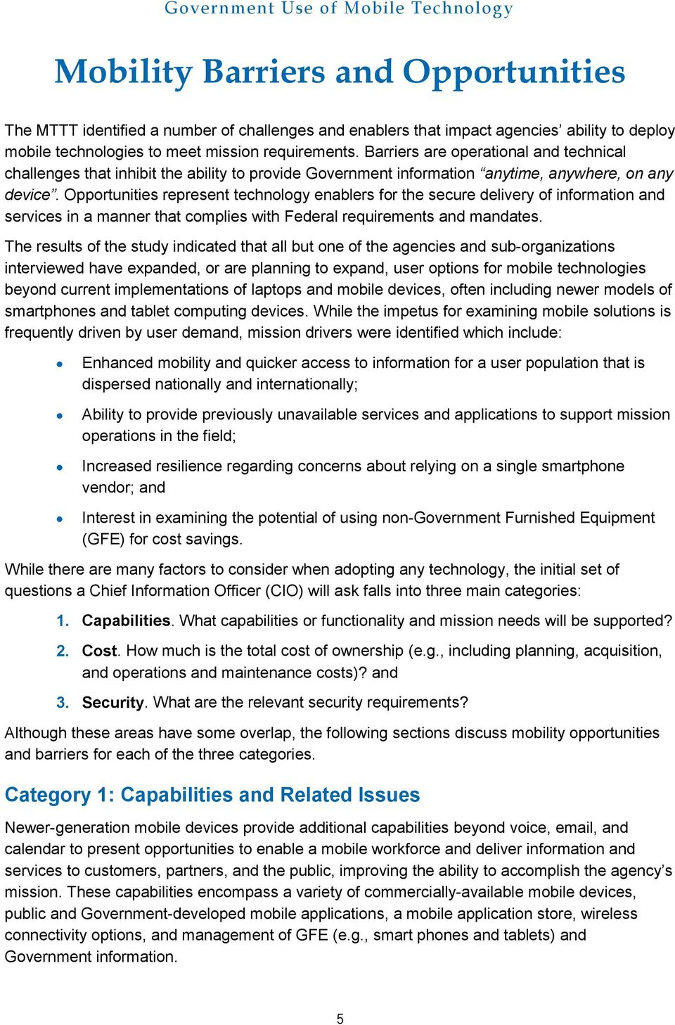 Opportunities represent technology enablers for the secure delivery of information and services in a manner that complies with Federal requirements and mandates.