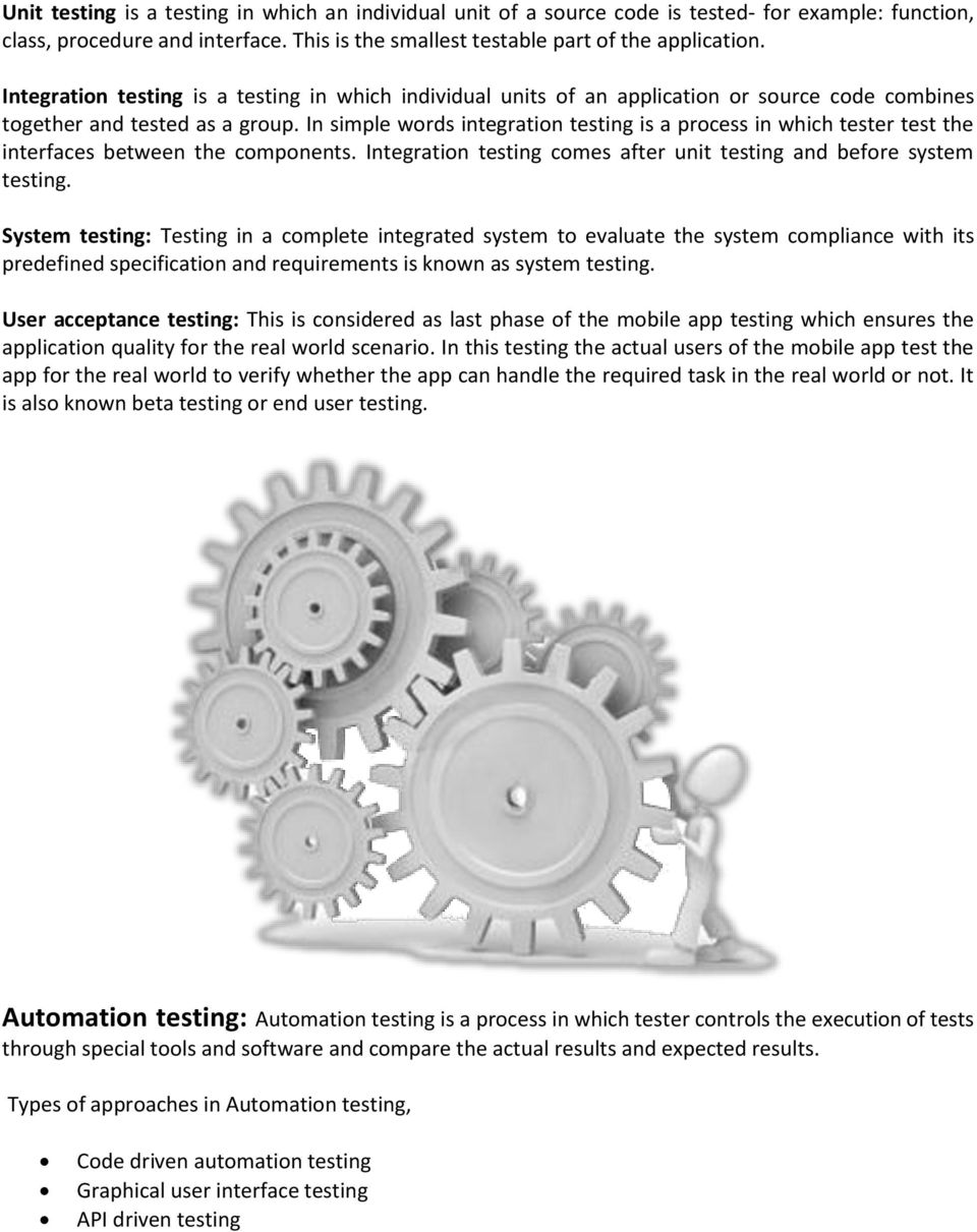 In simple words integration testing is a process in which tester test the interfaces between the components. Integration testing comes after unit testing and before system testing.
