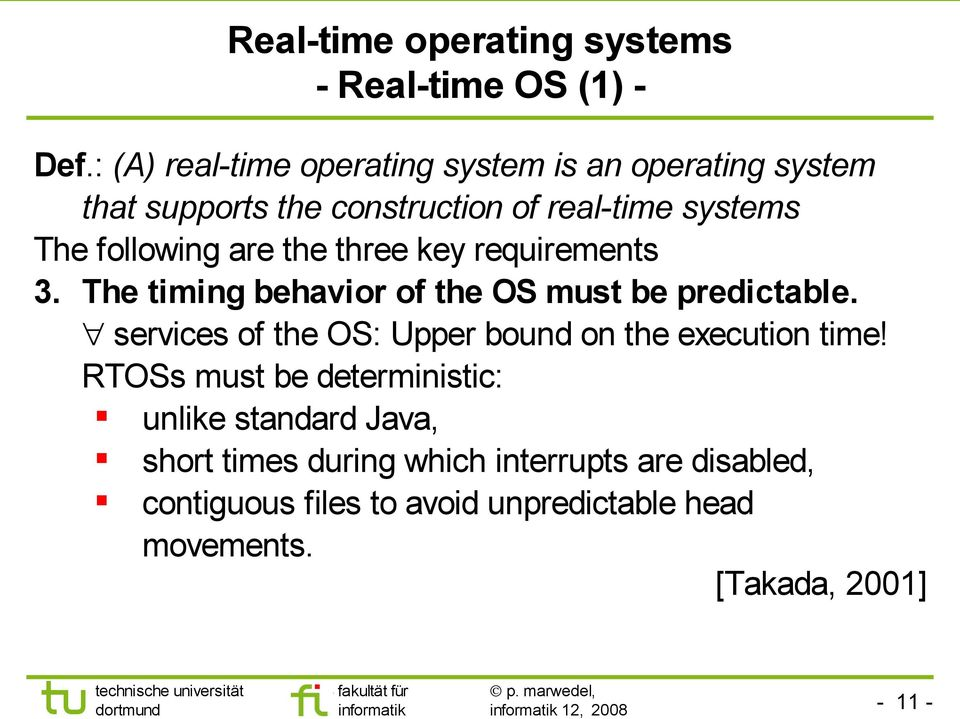 are the three key requirements 3. The timing behavior of the OS must be predictable.