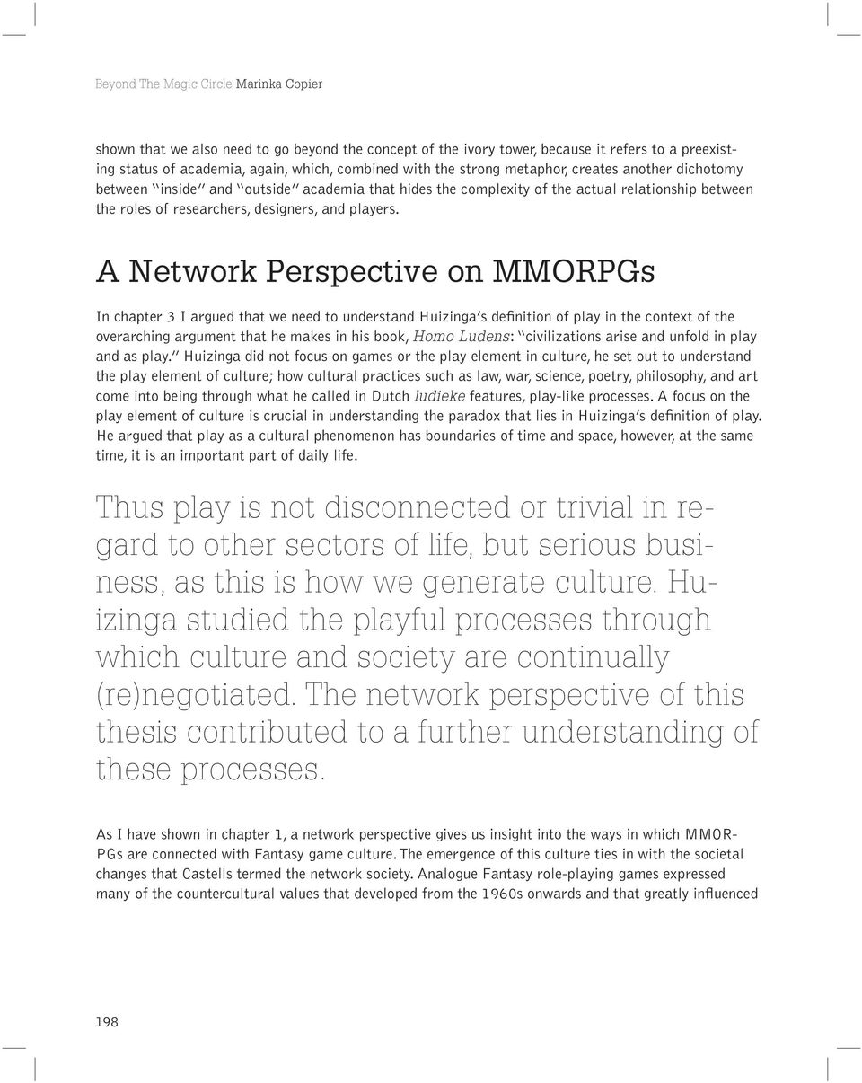 A Network Perspective on MMORPGs In chapter 3 I argued that we need to understand Huizinga s definition of play in the context of the overarching argument that he makes in his book, Homo Ludens: