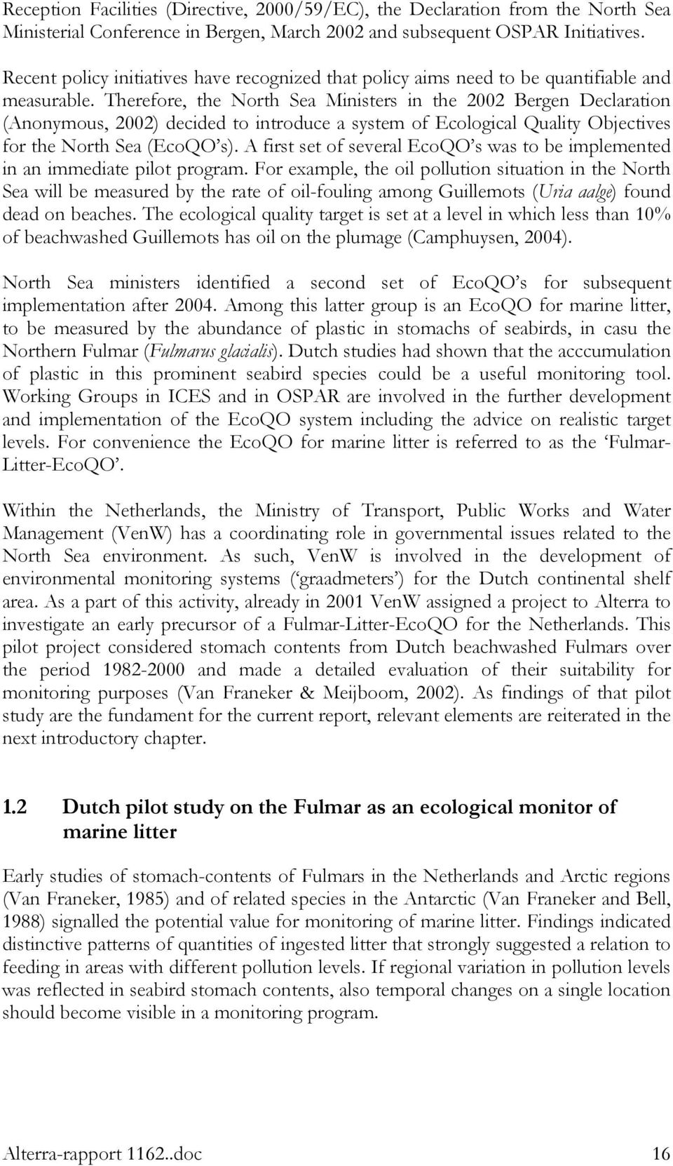 Therefore, the North Sea Ministers in the 2002 Bergen Declaration (Anonymous, 2002) decided to introduce a system of Ecological Quality Objectives for the North Sea (EcoQO s).