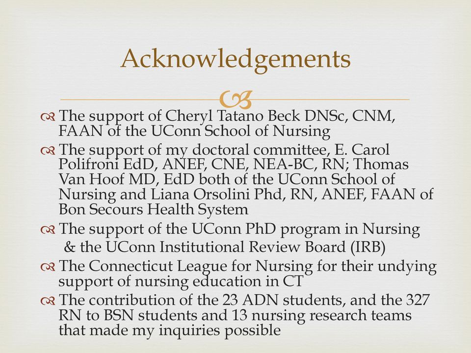 Secours Health System The support of the UConn PhD program in Nursing & the UConn Institutional Review Board (IRB) The Connecticut League for Nursing for