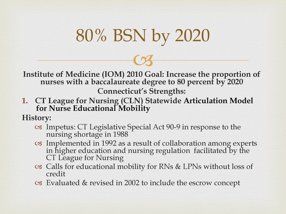CT League for Nursing (CLN) Statewide Articulation Model for Nurse Educational Mobility History: Impetus: CT Legislative Special Act 90-9 in response to