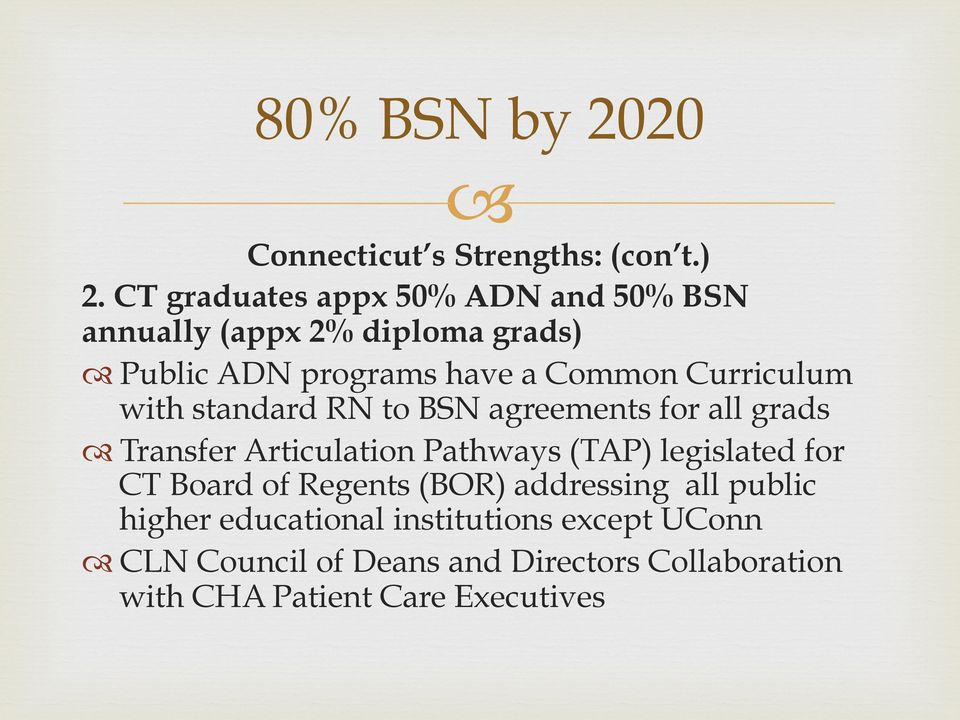 Curriculum with standard RN to BSN agreements for all grads Transfer Articulation Pathways (TAP) legislated