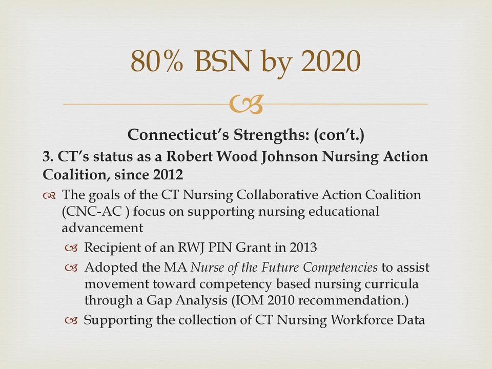 Coalition (CNC-AC ) focus on supporting nursing educational advancement Recipient of an RWJ PIN Grant in 2013 Adopted the MA