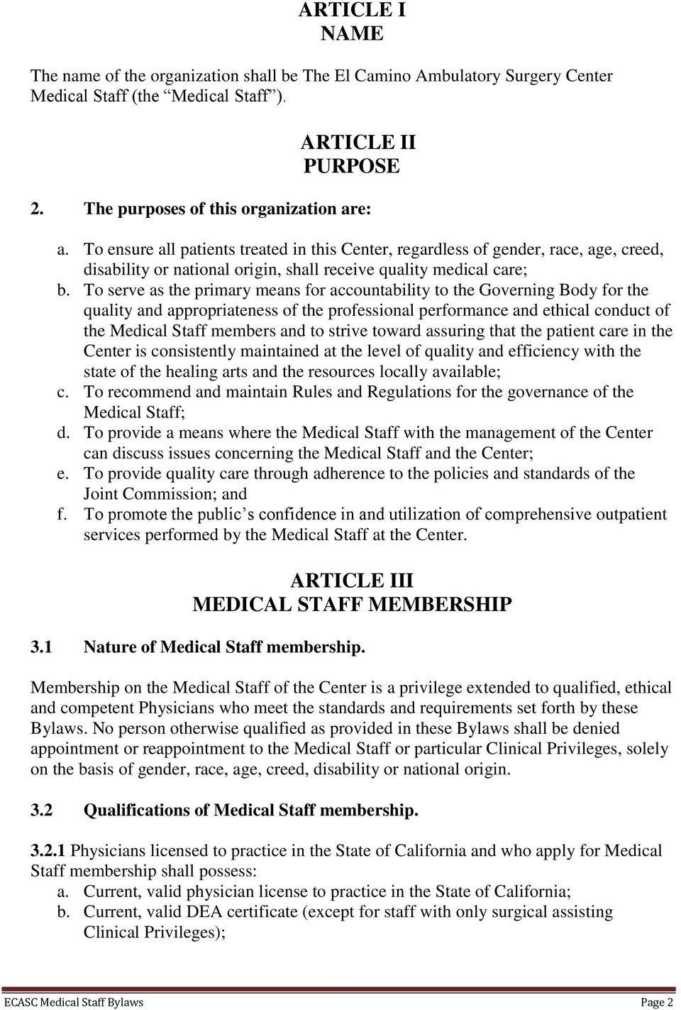 To serve as the primary means for accountability to the Governing Body for the quality and appropriateness of the professional performance and ethical conduct of the Medical Staff members and to
