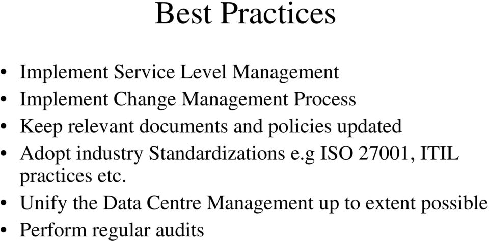 Adopt industry Standardizations e.g ISO 27001, ITIL practices etc.