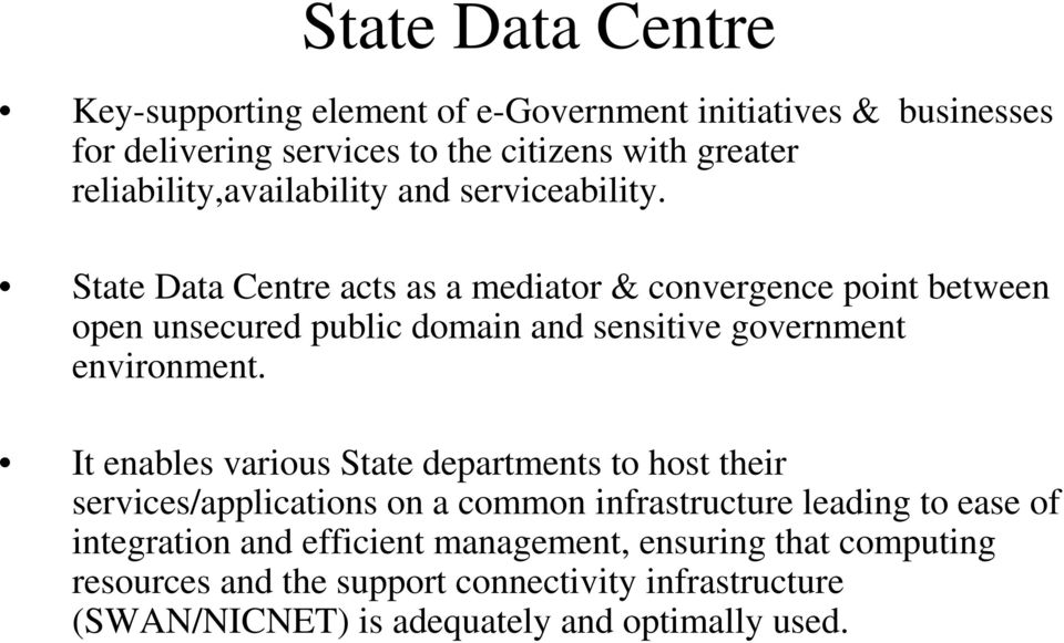 State Data Centre acts as a mediator & convergence point between open unsecured public domain and sensitive government environment.