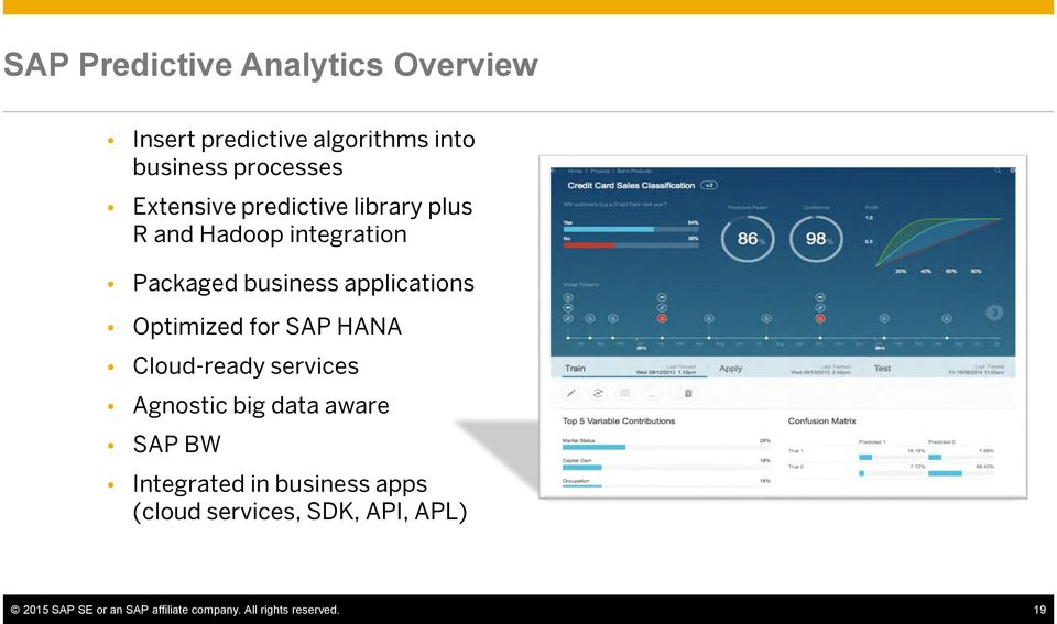 Optimized for SAP HANA Cloud-ready services Agnostic big data aware SAP BW Integrated in