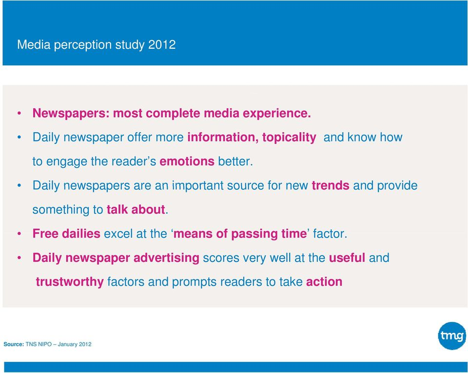 Daily newspapers are an important source for new trends and provide something to talk about.