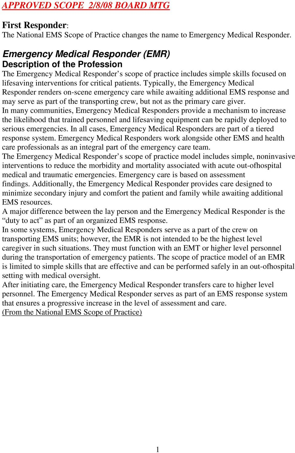 Typically, the Emergency Medical Responder renders on-scene emergency care while awaiting additional EMS response and may serve as part of the transporting crew, but not as the primary care giver.