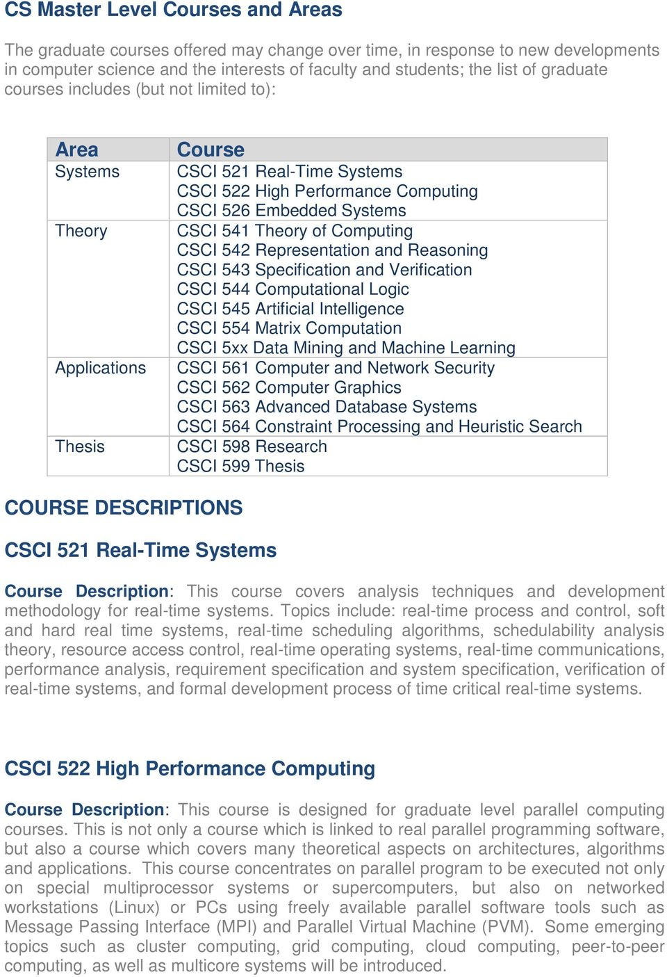 of Computing CSCI 542 Representation and Reasoning CSCI 543 Specification and Verification CSCI 544 Computational Logic CSCI 545 Artificial Intelligence CSCI 554 Matrix Computation CSCI 5xx Data