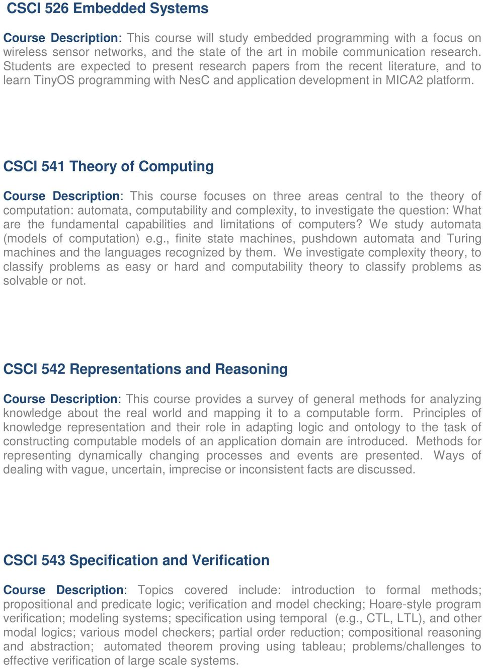 CSCI 541 Theory of Computing Course Description: This course focuses on three areas central to the theory of computation: automata, computability and complexity, to investigate the question: What are